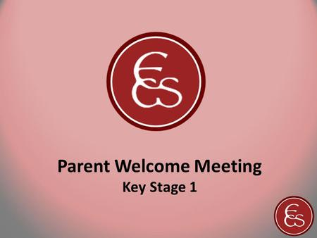 Parent Welcome Meeting Key Stage 1. Key Stage 1 Team Year One Pam Bal, Barbara Hunter, & Kim Fairhall with Fiona Chunnett, Diana Mewes & Debbie Chandler.