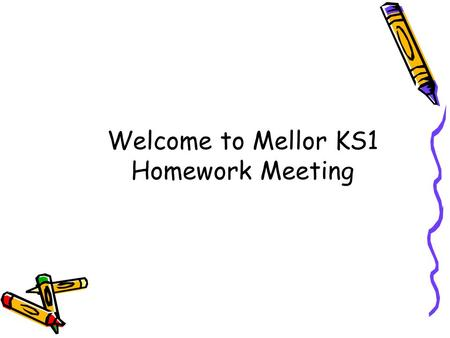 Welcome to Mellor KS1 Homework Meeting. Read 5 times a week for up to twenty minutes per session Practise spellings 3 times a week for 15 minutes per.
