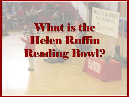 What is the Helen Ruffin Reading Bowl?. Mrs. Helen Ruffin created the Helen Ruffin Reading Bowl to be a reading competition in game format. She wanted.