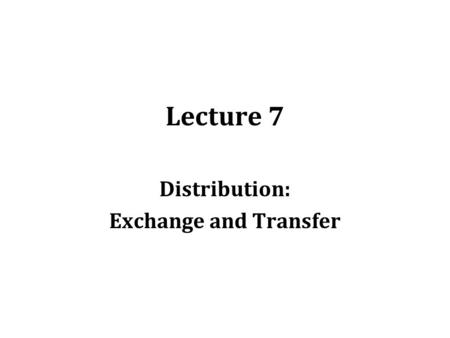 Lecture 7 Distribution: Exchange and Transfer. Distribution: Who gets what, and how? Top-earning chief executive officer of Apple (Steve Jobs) in 2006.