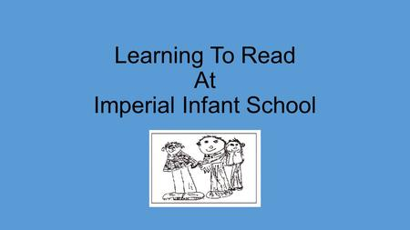 Learning To Read At Imperial Infant School. In Foundation and then into year 1 we teach the children phonics. Phonics are the letters sounds – using a.