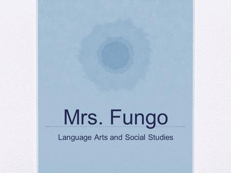 Mrs. Fungo Language Arts and Social Studies. My Background B.A. Political Science – UCLA Master of Education - UCLA.