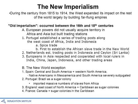 The New Imperialism During the century from 1815 to 1914, the West expanded its impact on the rest of the world largely by building far-flung empires Old.