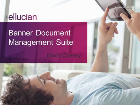 Banner Document Management Suite David Cheney | www.sungardhe.com.