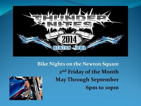 Bike Nights on the Newton Square 2 nd Friday of the Month May Through September 6pm to 10pm.