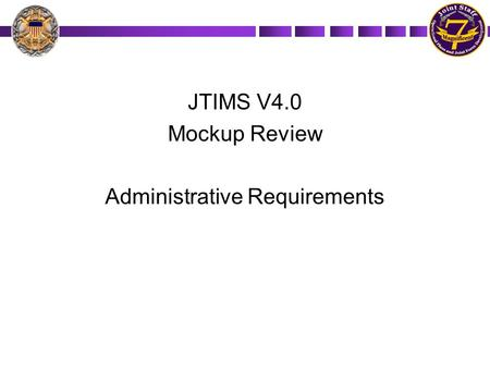 JTIMS V4.0 Mockup Review Administrative Requirements.