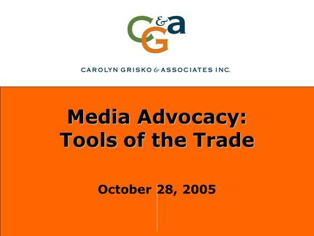 Media Advocacy: Tools of the Trade October 28, 2005.