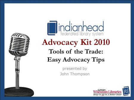 Advocacy Kit 2010 Tools of the Trade: Easy Advocacy Tips presented by John Thompson.