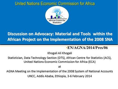 African Centre for Statistics United Nations Economic Commission for Africa Discussion on Advocacy: Material and Tools within the African Project on the.