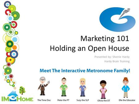 Marketing 101 Holding an Open House Presented by: Sherrie Hardy Hardy Brain Training.