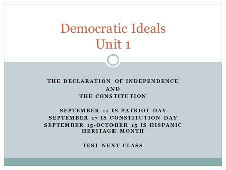 THE DECLARATION OF INDEPENDENCE AND THE CONSTITUTION SEPTEMBER 11 IS PATRIOT DAY SEPTEMBER 17 IS CONSTITUTION DAY SEPTEMBER 15-OCTOBER 15 IS HISPANIC HERITAGE.