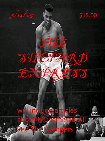 THE SHEPARD EXPRESS will include articles about Muhammad Ali and The Avengers 3/12/65 $15.00.