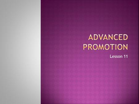Lesson 11.  The goal of any sales promotion activity is to increase sales  Sales Events: Price reductions  Contests: Prizes for customers  Coupons: