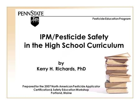 IPM/Pesticide Safety in the High School Curriculum Prepared for the 2007 North American Pesticide Applicator Certification & Safety Education Workshop.