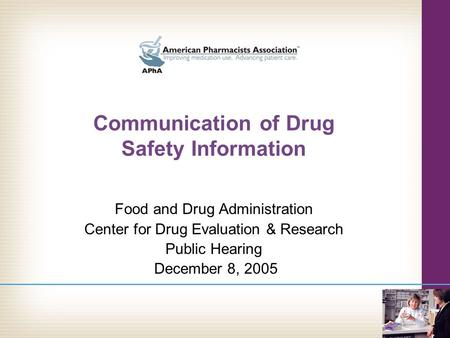 Communication of Drug Safety Information Food and Drug Administration Center for Drug Evaluation & Research Public Hearing December 8, 2005.