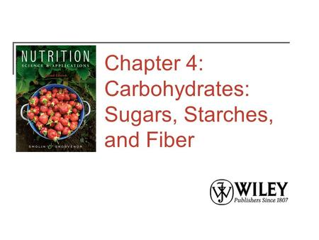 Chapter 4: Carbohydrates: Sugars, Starches, and Fiber