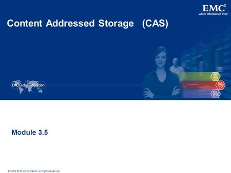 © 2006 EMC Corporation. All rights reserved. Content Addressed Storage (CAS) Module 3.5.