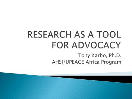 Tony Karbo, Ph.D. AHSI/UPEACE Africa Program.  Action or inaction taken by interested entities such as NGOs, Think Tanks, government departments, ministries,