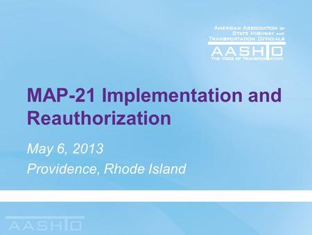 MAP-21 Implementation and Reauthorization May 6, 2013 Providence, Rhode Island.