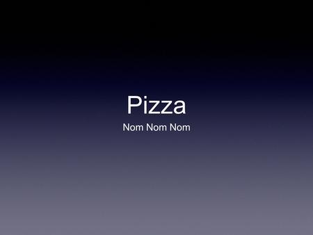 Pizza Nom Nom Nom. Intro Pizza is a food product Commonly associated with Italy Many health problems regarding mass- production.