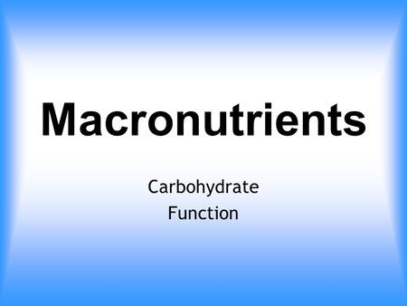 Macronutrients Carbohydrate Function. Carbohydrates and Nutrition There have been major advances in the understanding of how carbohydrates influence human.