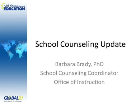 School Counseling Update Barbara Brady, PhD School Counseling Coordinator Office of Instruction.