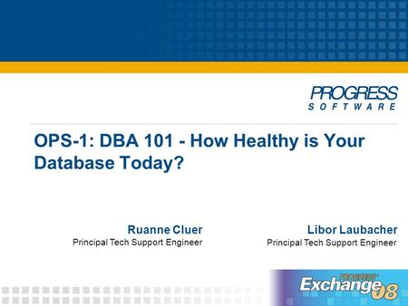 OPS-1: DBA 101 - How Healthy is Your Database Today? Libor LaubacherRuanne Cluer Principal Tech Support Engineer.