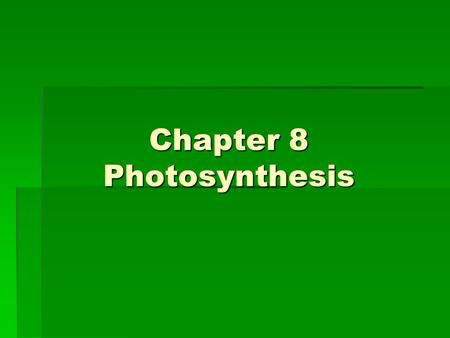 Chapter 8 Photosynthesis. Section 8-1 Energy and Life  Energy is the ability to do work  Without energy, life would cease to exist  The energy.