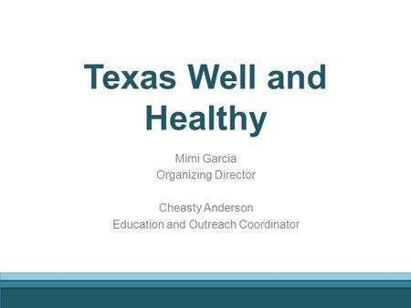 Texas Well and Healthy Mimi Garcia Organizing Director Cheasty Anderson Education and Outreach Coordinator.