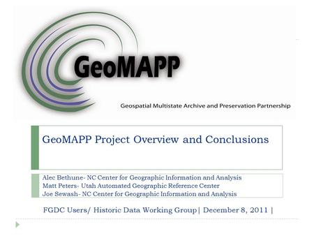 GeoMAPP Project Overview and Conclusions Alec Bethune- NC Center for Geographic Information and Analysis Matt Peters- Utah Automated Geographic Reference.
