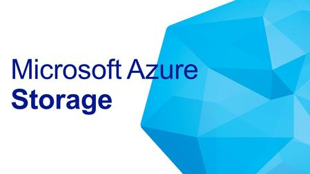 Microsoft Azure Storage. Networking Compute Storage Virtual Machine Operating System Applications Data & Access Runtime Provision.