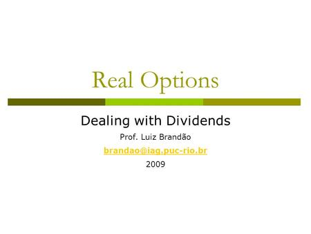 Real Options Dealing with Dividends Prof. Luiz Brandão 2009.