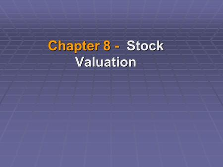 Chapter 8 - Stock Valuation. Security Valuation  In general, the intrinsic value of an asset = the present value of the stream of expected cash flows.