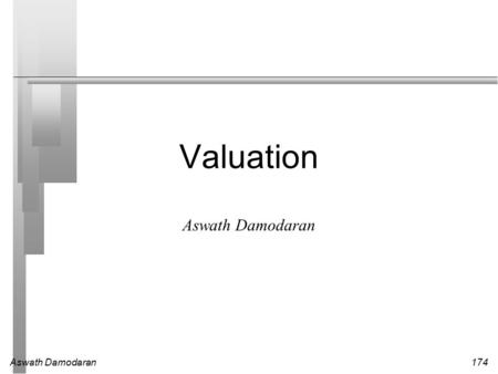 Aswath Damodaran174 Valuation Aswath Damodaran. 175 First Principles Invest in projects that yield a return greater than the minimum acceptable hurdle.