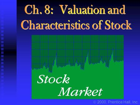  2000, Prentice Hall, Inc.. Security Valuation n In general, the intrinsic value of an asset = the present value of the stream of expected cash flows.