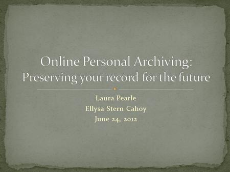 Laura Pearle Ellysa Stern Cahoy June 24, 2012. Your online (and offline footprint) The scholarly workflow and critical challenges Helping users manage.