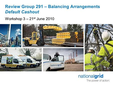 Review Group 291 – Balancing Arrangements Default Cashout Workshop 3 – 21 st June 2010.