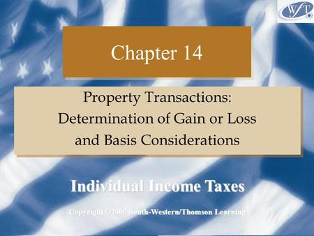 Chapter 14 Property Transactions: Determination of Gain or Loss and Basis Considerations Property Transactions: Determination of Gain or Loss and Basis.