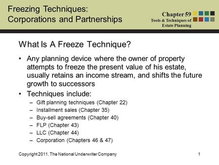 Freezing Techniques: Corporations and Partnerships Chapter 59 Tools & Techniques of Estate Planning Copyright 2011, The National Underwriter Company1 Any.