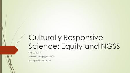 Culturally Responsive Science: Equity and NGSS SPELL 2015 Adele Schepige, WOU