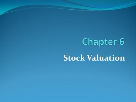 Stock Valuation. Learning Goals What is stock valuation model. How to value good and bad stock.