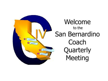Welcome to the San Bernardino Coach Quarterly Meeting.
