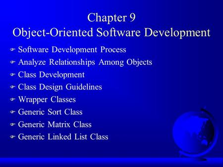 Chapter 9 Object-Oriented Software Development F Software Development Process F Analyze Relationships Among Objects F Class Development F Class Design.