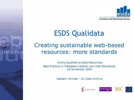 Creating sustainable web-based resources: more standards Online Qualitative Data Resources: Best Practice in Metadata Creation and Web Standards 15 November.