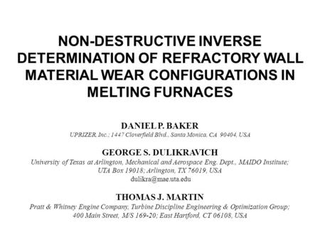 NON-DESTRUCTIVE INVERSE DETERMINATION OF REFRACTORY WALL MATERIAL WEAR CONFIGURATIONS IN MELTING FURNACES DANIEL P. BAKER UPRIZER, Inc.; 1447 Cloverfield.