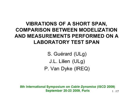 /171 VIBRATIONS OF A SHORT SPAN, COMPARISON BETWEEN MODELIZATION AND MEASUREMENTS PERFORMED ON A LABORATORY TEST SPAN S. Guérard (ULg) J.L. Lilien (ULg)