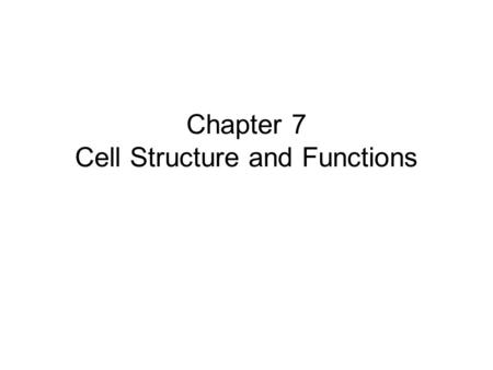 Chapter 7 Cell Structure and Functions