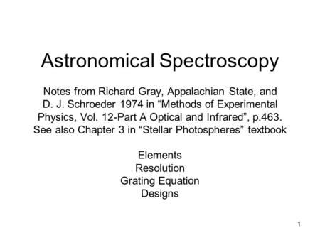 "Astronomical Spectroscopy Notes from Richard Gray, Appalachian State, and D. J. Schroeder 1974 in ""Methods of Experimental Physics, Vol. 12-Part A Optical."