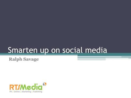 Smarten up on social media Ralph Savage. The 'POWER of social media' slide Almost one billion Facebook users Over 500 million people on twitter LinkedIn.