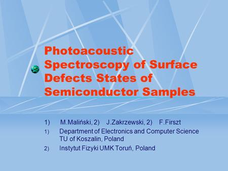 Photoacoustic Spectroscopy of Surface Defects States of Semiconductor Samples 1) M.Maliński, 2) J.Zakrzewski, 2) F.Firszt 1) Department of Electronics.
